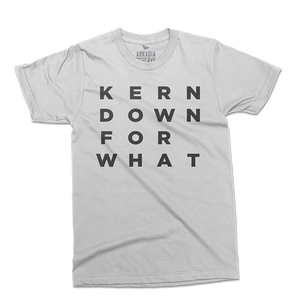 Kern Down For What — S / S