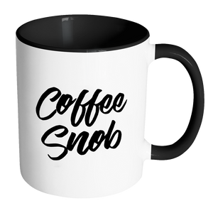 Coffee Snob Funny Quote Coffee Mug 11oz Ceramic Tea Cup by Sincerely, Not