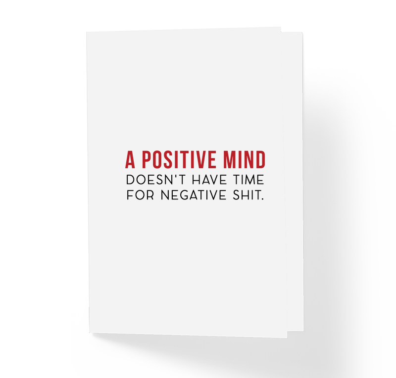 Motivational Card A Positive Mind Doesn't Have Time For Negative Shit by Sincerely, Not