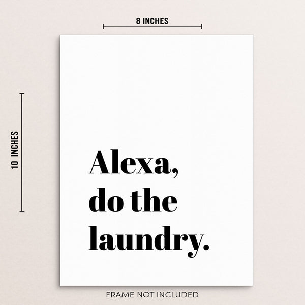 Alexa Do The Laundry Funny Sarcastic Quote Black and White Modern Wall Decor Art Print Poster by Sincerely, Not