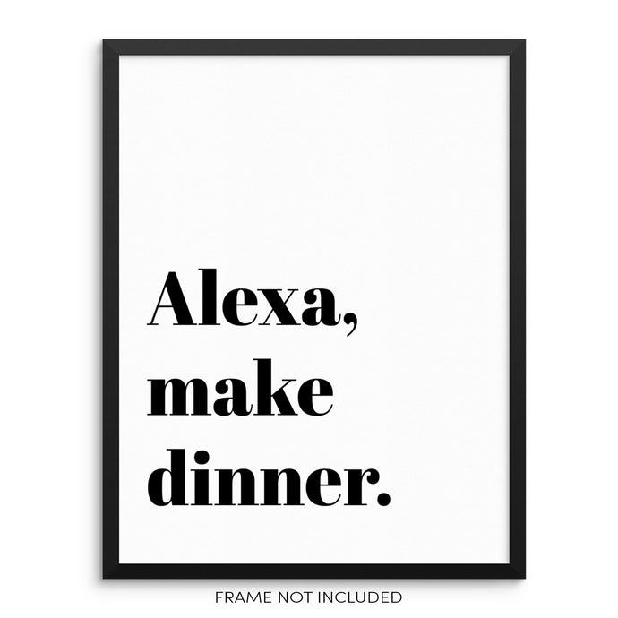 Alexa Make Dinner Funny Sarcastic Quote Modern Black and White Wall Decor Art Print Poster by Sincerely, Not