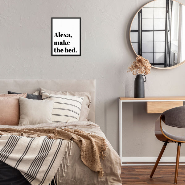 Alexa Make The Bed Funny Sarcastic Quote Wall Decor Art Print Poster by Sincerely, Not