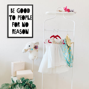Kids Inspirational Black and White Wall Art Print Be Good To People For No Reason