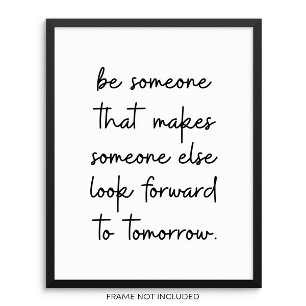 Motivational Wall Art Print Be Someone That Makes Someone Look Forward