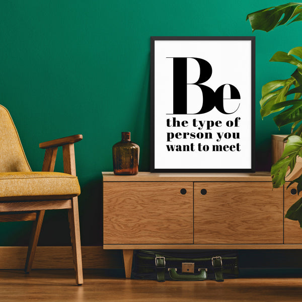 Be the Type of Person You Want to Meet Inspirational Quote Art Print