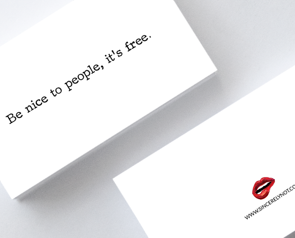 Be Nice To People It's Free Motivational Mini Greeting Cards by Sincerely, Not