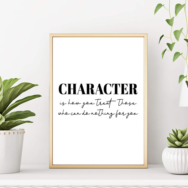 Inspirational Art Print Character Is How You Treat Those Who Can Do Nothing For You