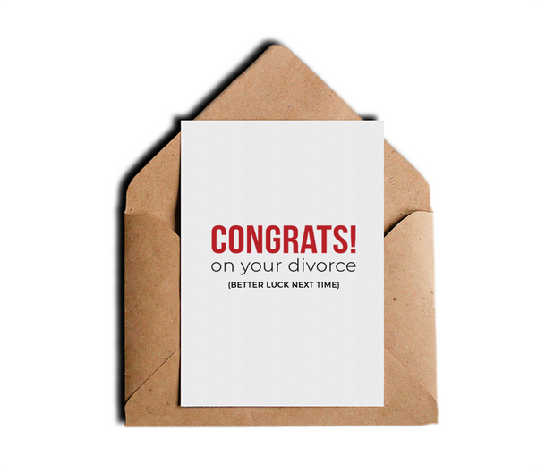 Congrats On Your Divorce Better Luck Next Time Inspirational Motivational Funny Divorce Break Up Greeting Card by Sincerely, Not Greeting Cards and Novelty Gifts