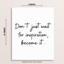 Motivational Wall Art Print Don't Just Wait For Inspiration Become It