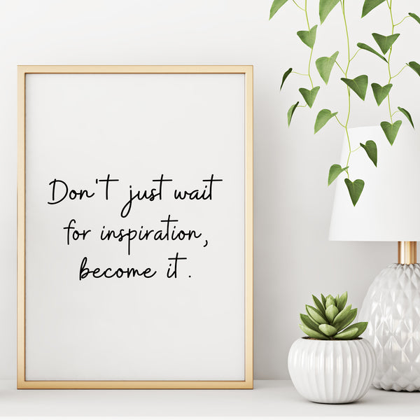 Motivational Wall Art Print -Don't Just Wait For Inspiration Become It