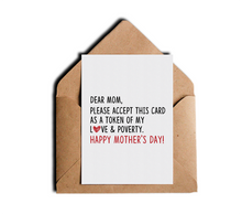 Funny Mother's Day Card - Dear Mom Please Accept This Card As a Token of My Love and Poverty - Sarcastic Humor Greeting Cards by Sincerely, Not