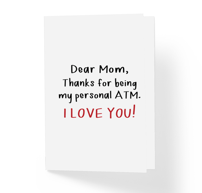 Funny Mother's Day Card Dear Mom Thanks For Being My Personal ATM - I Love You! Sincerely, Not Sarcastic Humor and Anonymous Greeting Cards