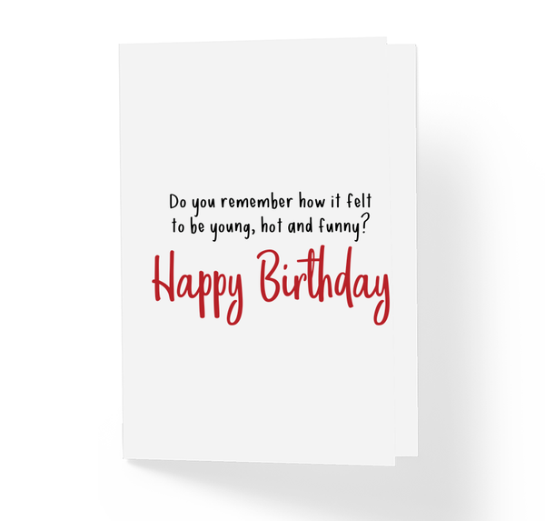 Funny Sarcastic Birthday Greeting Card - Do You Remember How It Felt To Be Hot, Young and Funny Honest Greeting Cards by Sincerely, Not