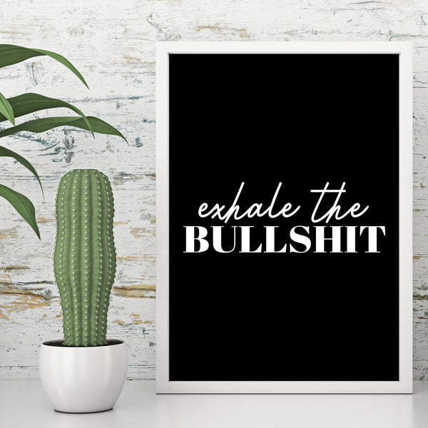 Exhale The Bullshit Motivational Quote Black and White Wall Decor Art Print Poster by Sincerely, Not