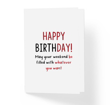 May Your Weekend Be Filled With Whatever You Want Funny Friendship Birthday Greeting Card by Sincerely, Not