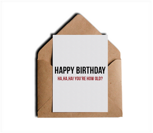 Happy Birthday Ha Ha You're How Old Sarcastic Funny Happy Birthday B-Day Greeting Card by Sincerely, Not