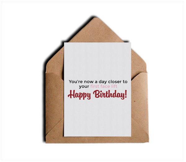 You're Now A Day Closer To Your First Face Lift Sarcastic and Funny Birthday Greeting Card by Sincerely, Not