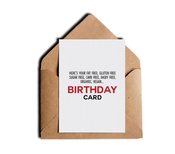 Here's Your Fat Free, Gluten Free, Sugar Free, Carb Free, Dairy Free, Organic, Vegan Funny Humor Witty Sarcastic Birthday Card by Sincerely, Not