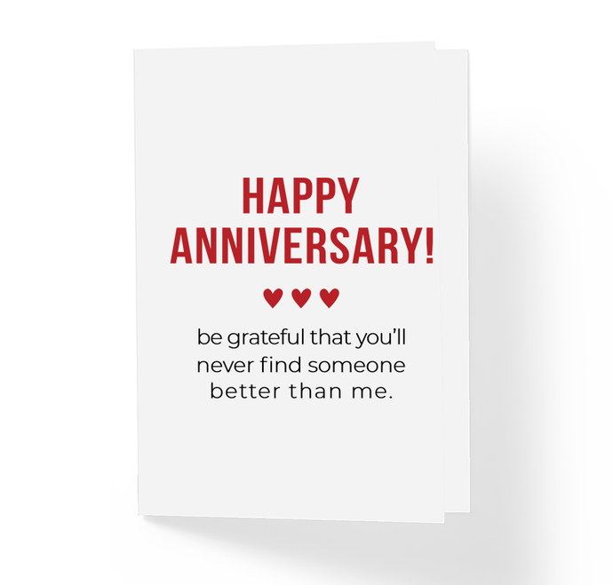 Happy Anniversary Be Grateful That You'll Never Find Someone Better Than Me Funny Sarcastic Wedding Anniversary Card by Sincerely, Not