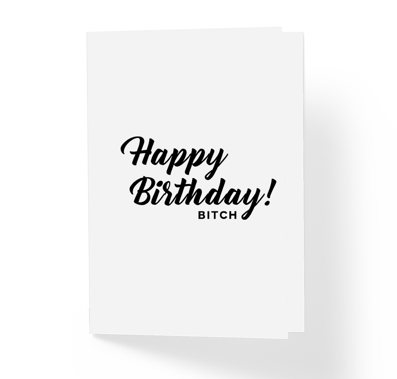 Happy Birthday Bitch Offenisve B-Day Greeting Card, Funny Birthday Card by Sincerely, Not