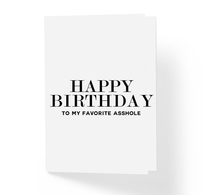 Happy Birthday To My Favorite Asshole Funny Offensive Birthday Greeting Card by Sincerely, Not