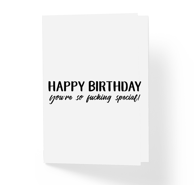 Happy Birthday You Re So Fucking Special Funny B Day Greeting Card Sarcastic Happy Birthday Wishes