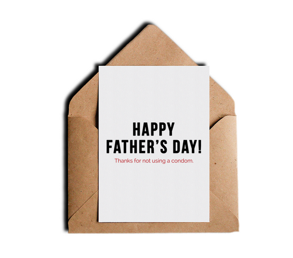 Thank You for Not Using a Condom Funny Father's Day Greeting Card by Sincerely, Not Greeting Cards