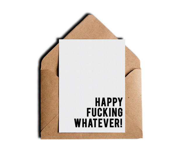 Happy Fucking Whatever Sarcastic Funny Holiday Greeting Card by Sincerely, Not Greeting Cards
