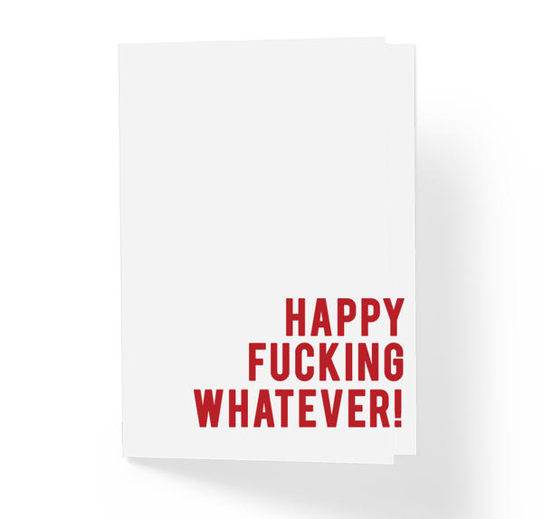Happy Fucking Whatever Sarcastic Wity Holiday Greeting Card by Sincerely, Not Greeting Cards