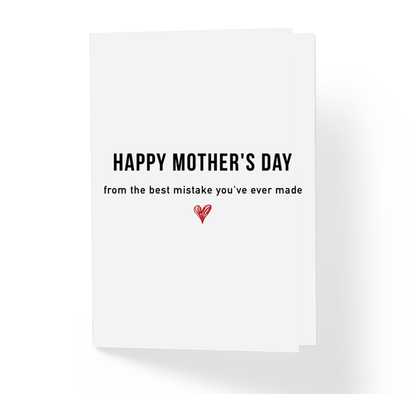 Funny Happy Mother's Day Card From The Best Mistake You've Ever Made - Sarcastic Humor Greeting Cards by Sincerely, Not