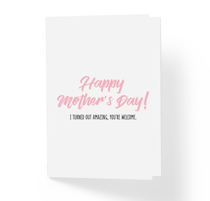 I Turned Out Amazing Funny Mother's Day Greeting Card by Sincerely, Not Greeting Cards