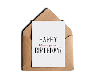 Funny Sarcastic Birthday Greeting Card - Happy Whatever Your Age