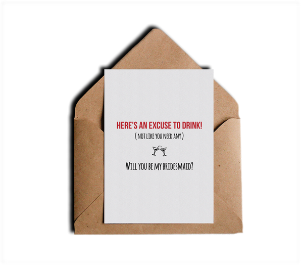 Here's An Excuse To Drink Not Like You Need Any Will You Be My Bridesmaid Proposal Card by Sincerely, Not Greeting Cards and Novelty Gifts
