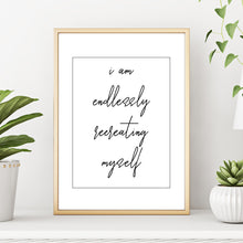 I Am Endlessly Recreating Myself Empowerment Quote Black and White Wall Art Print by Sincerely, Not