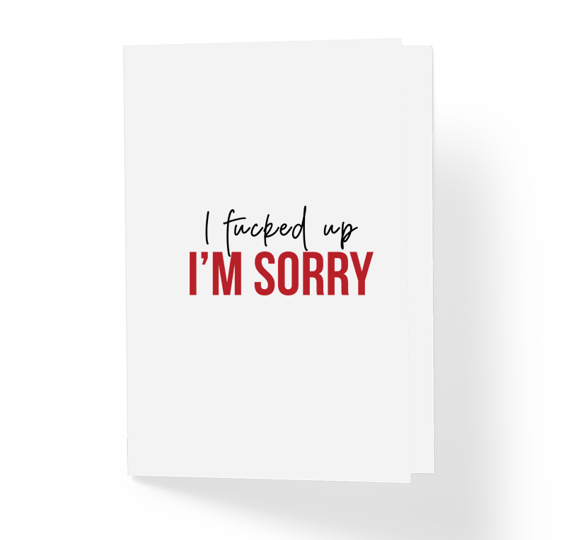 I Fucked Up I'm Sorry Witty Greeting Card by Sincerely, Not Greeting Cards
