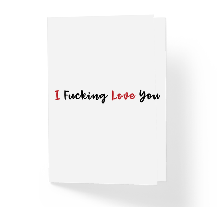 I Fucking Love You Adult Greeting Card, Adult Love Card, Alternative Love Card, Luv Card, Witty, Funny, Offensive Greeting Card by Sincerely, Not