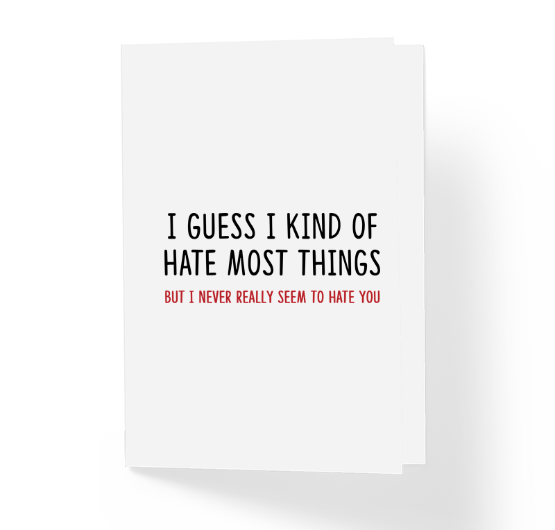 Love and Friendship Card - I Guess I Kind Of Hate Most Things But I Never Seem To Hate You by Sincerely, Not