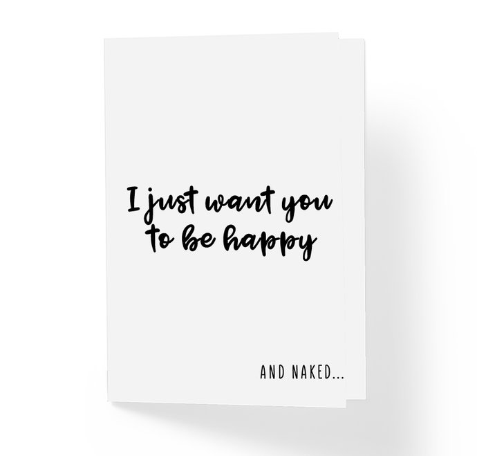 Naughty Adult Love Card - I Just Want You To Be Happy and Naked by Sincerely, Not