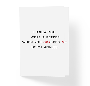 I Knew You Were A Keeper When You Grabbed Me By My Ankles Adult Love Greeting Card by Sincerely, Not