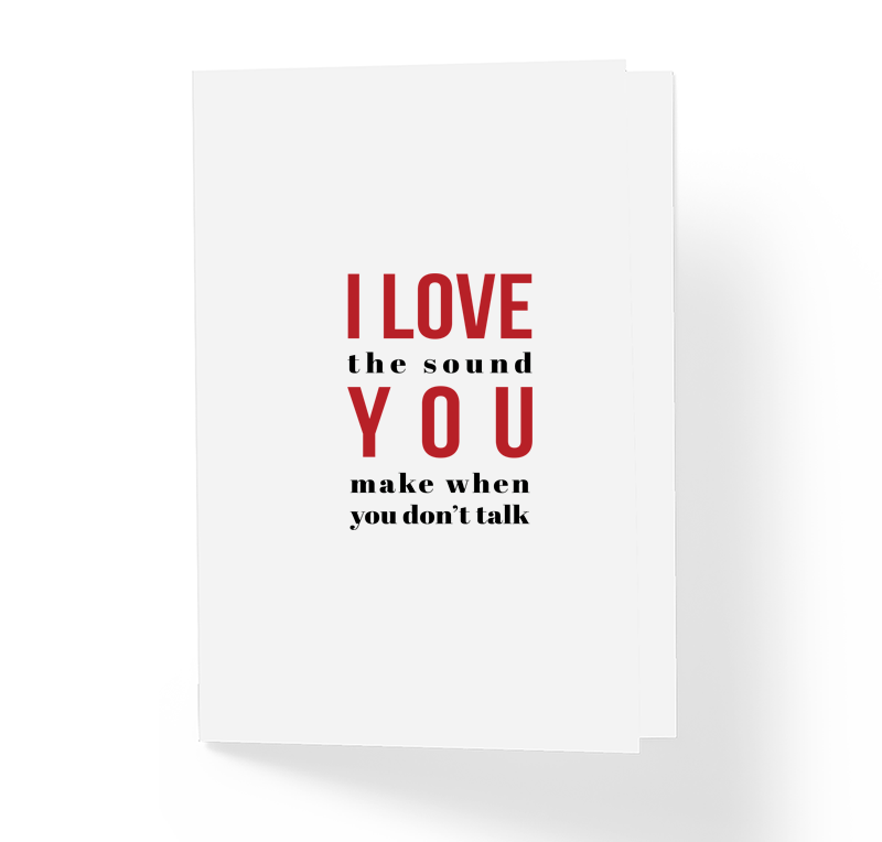 I Love The Sound You Make When You Don't Talk Funny Sarcastic Greeting Card by Sincerely, Not
