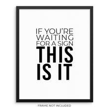 Inspiring Quote Art Print If You're Waiting for a Sign This Is It by Sincerely, Not