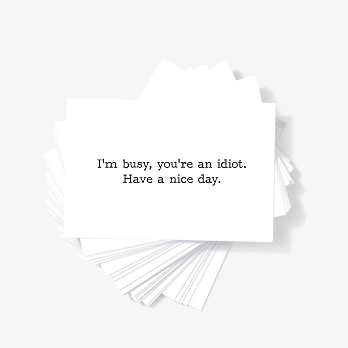 I'm Busy You're An Idiot Have A Nice Day Sarcastic Mini Greeting Cards by Sincerely, Not