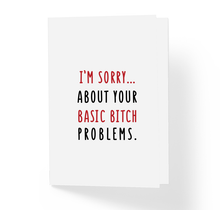 I'm Sorry About Your Basic Bitch Problems Funny Sarcastic Greeting Card by Sincerely, Not