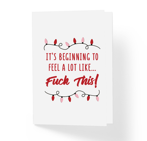 It's Beginning To Feel A Lot Like Fuck This Christmas Holiday Greeting Card, Funny, Witty, Offensive X-Mas Greeting Card by Sincerely, Not