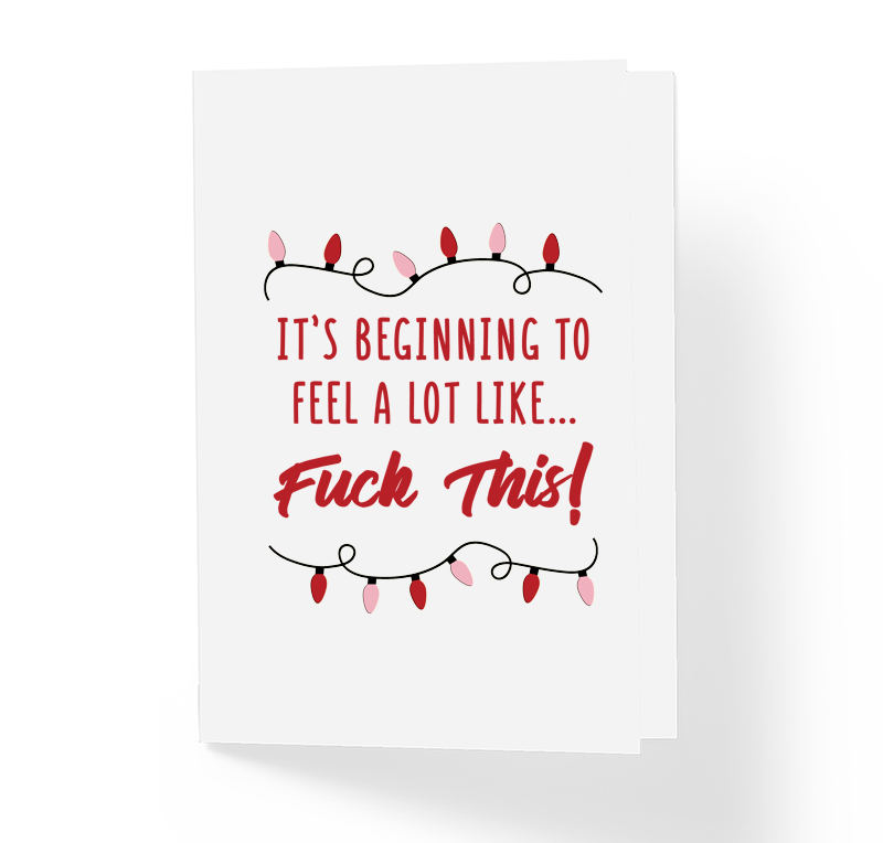 Beginning To Feel A Lot Like Fuck This Funny Christmas Greeting Card by Sincerely, Not Greeting Cards