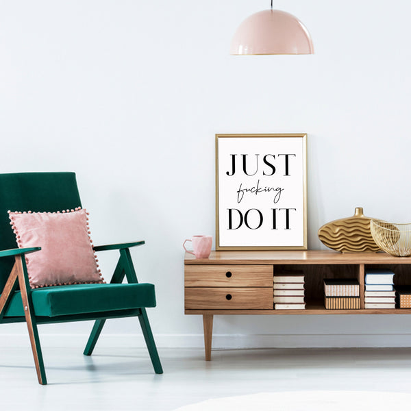 Just Fucking Do It Inspirational Quote Wall Decor Art Print