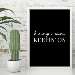 Keep on Keepin' On Trendy Art Print Motivational Quote Black and White Wall Poster by Sincerely, Not