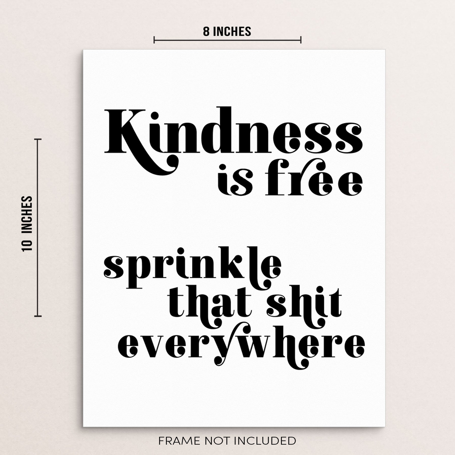Sincerely Not Inspirational Art Kindness Is Free Sprinkle That Shit