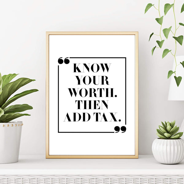 Know Your Worth Then Add Tax Inspirational Quote Wall Art Print