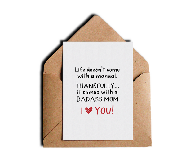 Funny Mother's Day Greeting Card Life Doesn't Come With a Manual Thankfully It Comes with a Badass Mom Adult Greeting Cards by Sincerely, Not